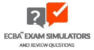 ECBA™ Exam Simulators and Review Questions